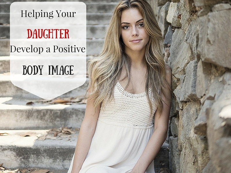 helping your daughter develop a positive body image