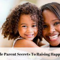 5 Single Parent Secrets To Raising Happy Kids