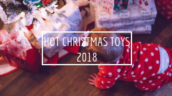 Hot Christmas Toys 2018 - 2018 Toy Gift Guide
